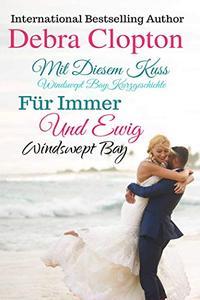Mit Diesem Kuss & Für Immer Und Ewig (Windswept Bay 3)