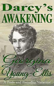 Darcy's Awakening: A Pride and Prejudice Variation