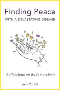 Finding Peace with a Devastating Disease: Reflections on Endometriosis