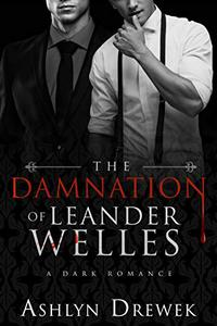 The Damnation of Leander Welles: Or; The Death & Life of Bennett Reeve