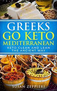 Greeks Go Keto Mediterranean : Keto Clean And Lean The Ancient Way