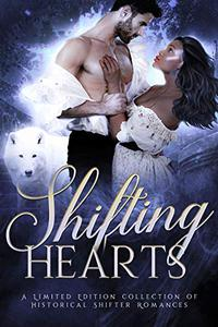 Shifting Hearts: A Limited Edition Collection of Historical Shifter Romances