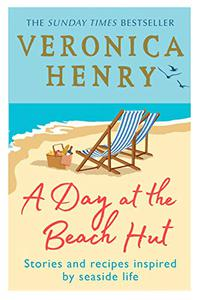 A Day at the Beach Hut: Stories and Recipes Inspired by Seaside Life