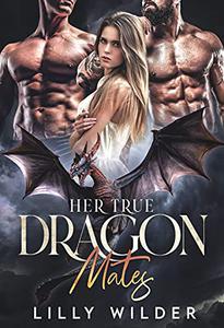 Her True Dragon Mates: Rejected Mate Menage Romance