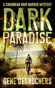 Dark Paradise: A Caribbean Noir Murder Mystery