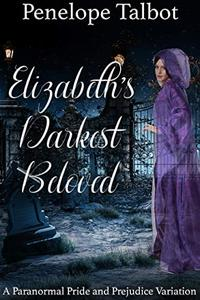 Elizabeth's Darkest Beloved: A Paranormal Pride and Prejudice Variation