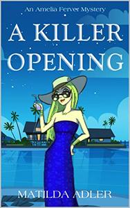 A Killer Opening: An Amelia Ferver Mystery