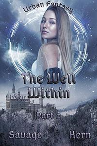 The Well Within: Part 1 - An Urban Fantasy Novella
