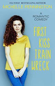 First Kiss Train Wreck: A Sweet Romantic Comedy Novella