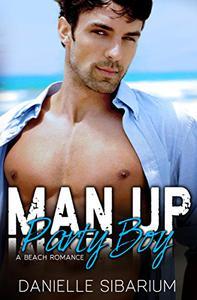 Man Up Party Boy: A Beach Romance