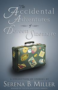 The Accidental Adventures of Doreen Sizemore: A Collection of Stories