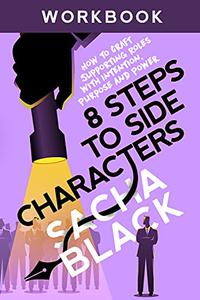 8 Steps to Side Characters: How to Craft Supporting Roles with Intention, Purpose, and Power Workbook