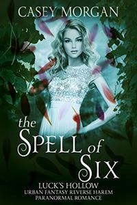 The Spell of Six: Luck's Hollow Urban Fantasy Reverse Harem Paranormal Romance