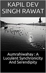 Aumrahiwahay : A Luculent Synchronicity And Serendipity