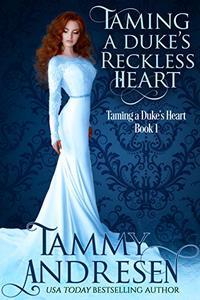 Taming A Duke's Reckless Heart: Taming the Duke's Heart