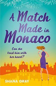 A Match Made in Monaco (A Girls' Weekend Away Novella): A fabulously fun, escapist, romantic read