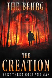 The Creation: Gods And Man: (An Apocalyptic Thriller)