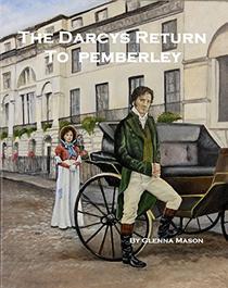 The Darcys Return To Pemberley: A Pride & Prejudice Variation