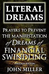 Literal Dreams: Prayers To Prevent The Manifestation Of Dreams Of Financial Swindling - Personal Edition