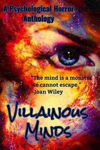 Villainous Minds: A Psychological Horror Anthology