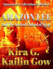 Amazon Lee and the Ancient Undead of Egypt: An Amazon Lee Adventure