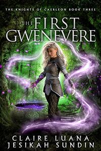 The First Gwenevere: An Arthurian Legend Fantasy