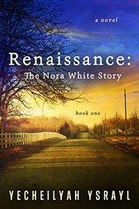 Renaissance: The Nora White Story