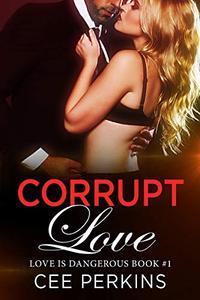 Corrupt Love: Love Is Dangerous Book 1