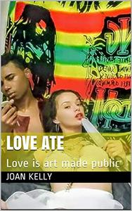 Love Ate: Love is art made public