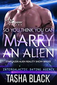 So You Think You Can Marry an Alien: Stargazer Alien Reality Show Brides #1