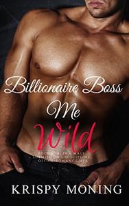 Billionaire Boss Me Wild: (Rough, Alpha male, Submission / Discipline, Office Romance, HEA)