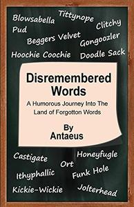 Disremembered Words: A Humorous Journey Into the Land of Forgotton Words