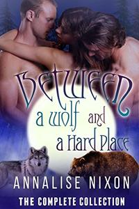 Between a Wolf and a Hard Place- The Complete Collection: BBW Shifter Menage Parts 1-6