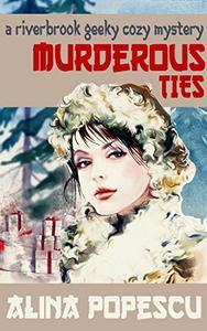 Murderous Ties: A Riverbrook Geeky Cozy Mystery