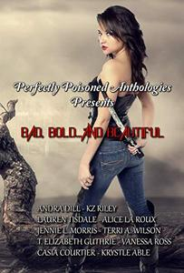 Bad, Bold...And Beautiful: A Paranormal Anthology