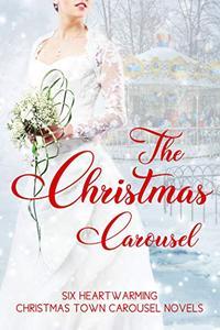 The Christmas Carousel: Six Heartwarming Christmas Town Carousel Novels