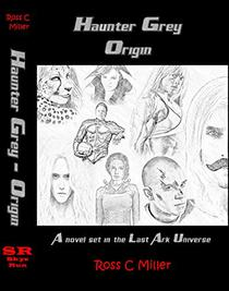 Haunter Grey - Origin: A novel set in the Last Ark universe