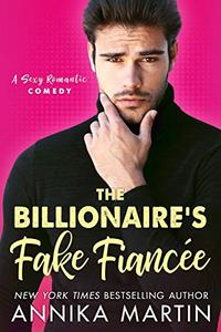 The Billionaire's Fake Fiancée: an opposites attract romantic comedy