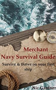 Merchant Navy Survival Guide: Survive & thrive on your first ship