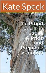 The Proud and The Beast: A Pride and Prejudice Variation