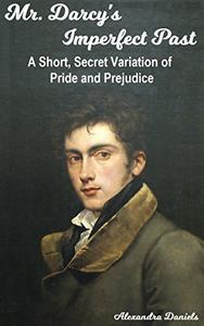 Mr. Darcy's Imperfect Past: A Short, Secret Variation of Pride & Prejudice