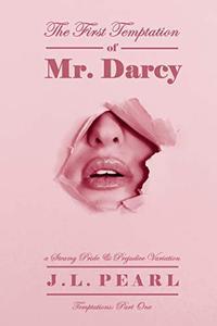 The First Temptation of Mr. Darcy: a Steamy Pride & Prejudice Variation