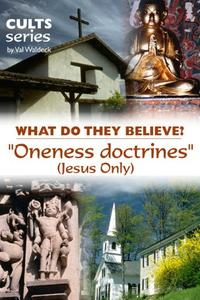 The Oneness Doctrines (Jesus Only): What Do They Believe?