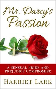 Mr. Darcy's Passion (Pemberley Intimate 1): A Sensual Pride and Prejudice Compromise