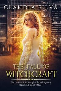 The Fall of Witchcraft: N.A.V.S.A. Series Book Three