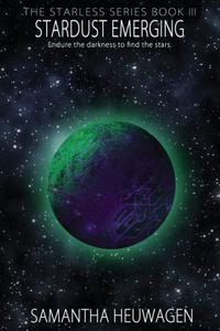 Stardust Emerging: The Starless Series Book III