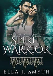 Spirit Warrior: Book Three of the Spirit Walker Series