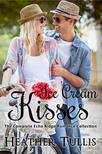 Ice Cream Kisses: An Echo Ridge Romance anthology