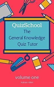 QuizSchool: The General Knowledge Quiz Tutor - Volume One