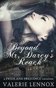 Beyond Mr. Darcy's Reach: a Pride and Prejudice variation